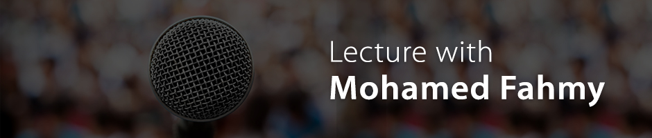 Lecture with Mohamed Fahmy