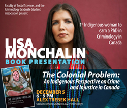 Lisa Monchalin - Book Presentation - The colonial Problem: An Indigenous Perspective on Crime and Justice in Canada - December 5 - 6-9 PM Alex Trebek Hall